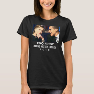 """Support Hillary T-Shirt Obama/Hillary """"Two First"""""""