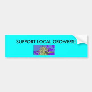 Support Local Econonmy and Growers Bumper Sticker