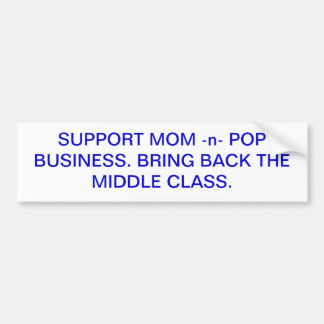 Support mom -n- pop business. bumper stickers