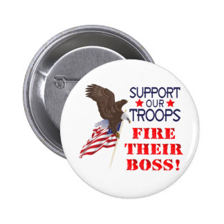 Support Our Troops...FIRE THEIR BOSS! 6 Cm Round Badge