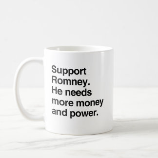 Support Romney. He needs more money and power.png Basic White Mug