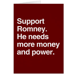 Support Romney. He needs more money and power.png Greeting Card