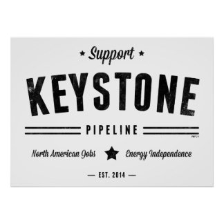 Support The Keystone Pipeline Posters