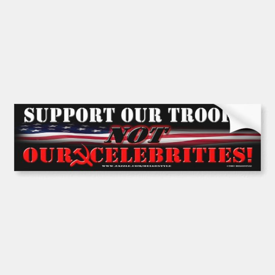 SUPPORT  TROOPS NOT CELEBRITIES BUMPER STICKER