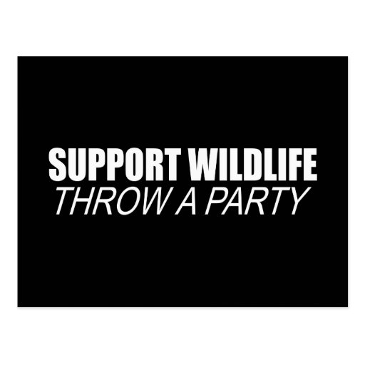 SUPPORT WILDLIFE, THROW A PARTY POST CARD