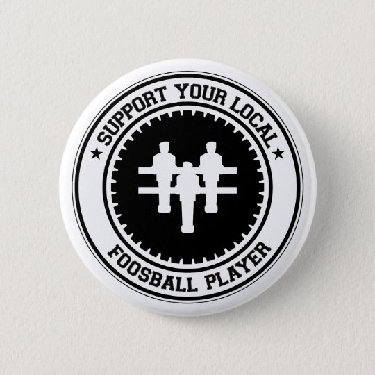 Support Your Local Foosball Player 6 Cm Round Badge