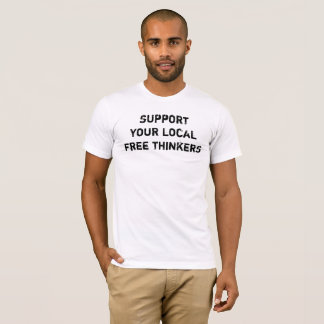 support your local free thinkers t-shirt