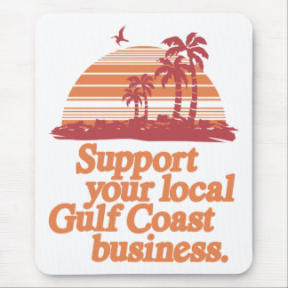 Support your local Gulf Coast business Mouse Pad