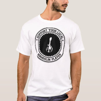 Support Your Local Mandolin Player T-Shirt
