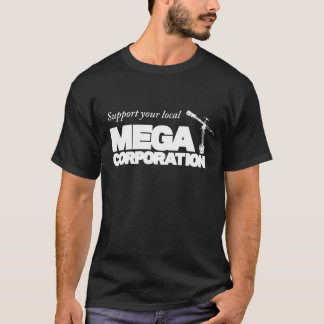 Support your local MEGA CORPORATION T-Shirt