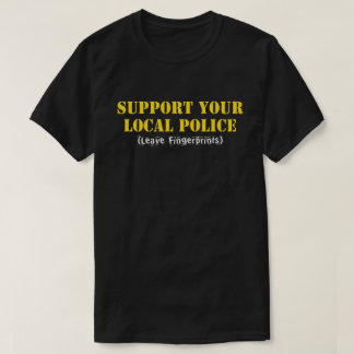Support Your Local Police - Leave Fingerprints T-Shirt