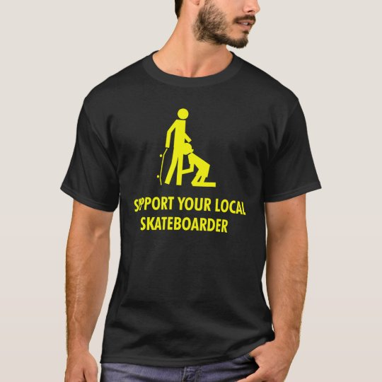 support your local skateboarder T-Shirt