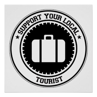 Support Your Local Tourist Posters