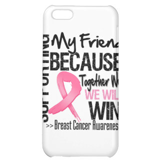 Supporting My Friend - Breast Cancer Awareness iPhone 5C Cases