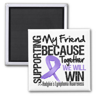 Supporting My Friend - Hodgkin's Lymphoma Fridge Magnets