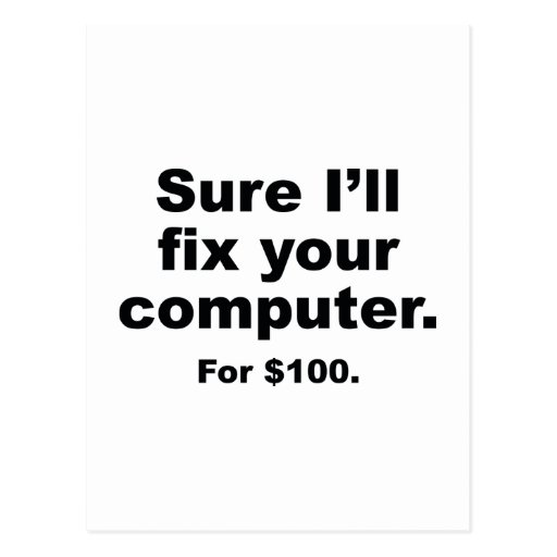 Sure I'll Fix Your Computer. For $100. Post Cards