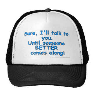 Sure, I'll talk to you. Until someone BETTER...! Cap