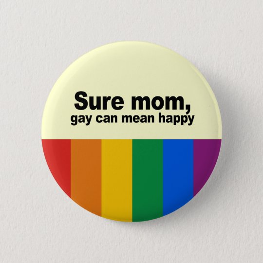 Sure mum, gay can mean happy 2 6 cm round badge
