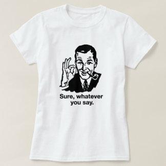 """Sure, Whatever you say"" Shirt"