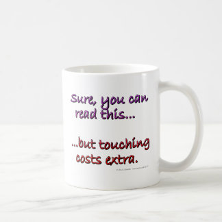 Sure you can read this...but touching costs extra. coffee mug