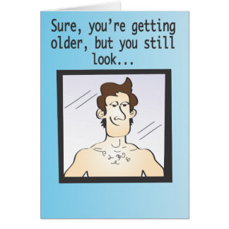 Sure, you're getting older... greeting card