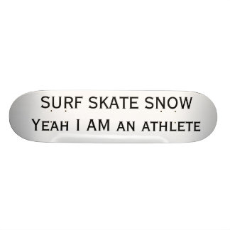 SURF SKATE SNOW Yeah I AM an athlete 19.7 Cm Skateboard Deck