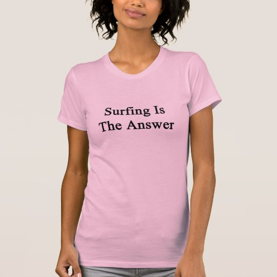 Surfing Is The Answer T-Shirt