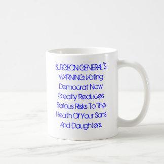 SURGEON GENERAL'S WARNING: Vote Democrat Now... Coffee Mug