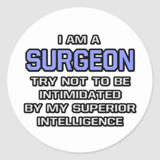 Surgeon Joke ... Superior Intelligence Round Stickers
