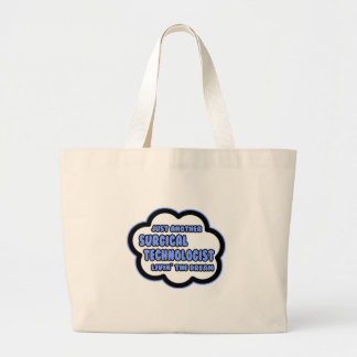 Surgical Technologist .. Livin' The Dream Large Tote Bag