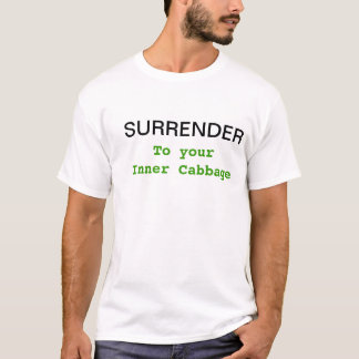 Surrender to your cabbage tshirt
