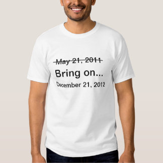 Survived May 21, 2011 Bring on December 21, 2012 Tee Shirts