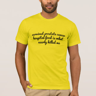 survived prostate cancer hospital food funny T-Shirt