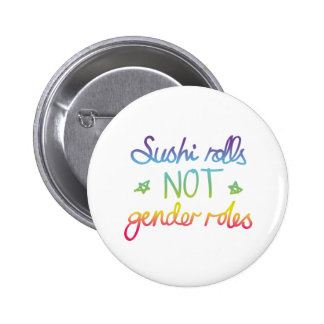 Sushi Rolls Not Gender Roles 6 Cm Round Badge