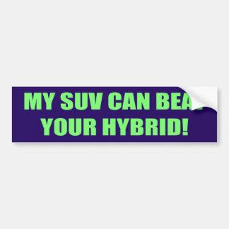 SUV Beats Your Hybrid Bumper Sticker