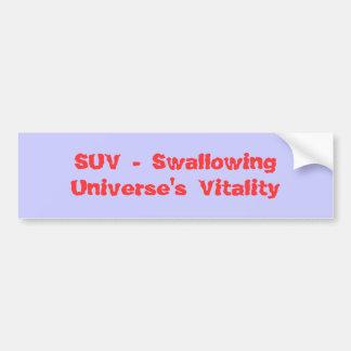 SUV - Swallowing Universe's Vitality Bumper Sticker