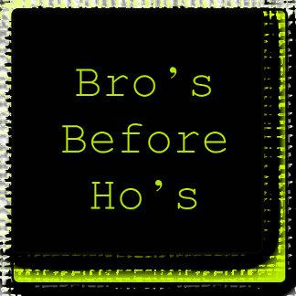 Bro's Before Ho's
