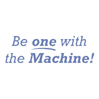 Be one with the machine!