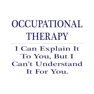 Occupational Therapist .. Explain Not Understand