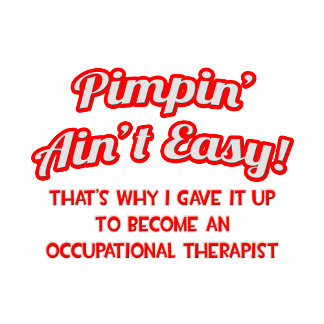Pimpin' Ain't Easy .. Occupational Therapist