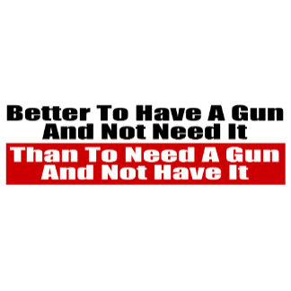 Better To Have A Gun and Not Need It