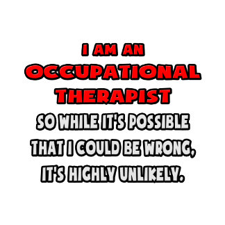 Funny Occupational Therapist .. Highly Unlikely