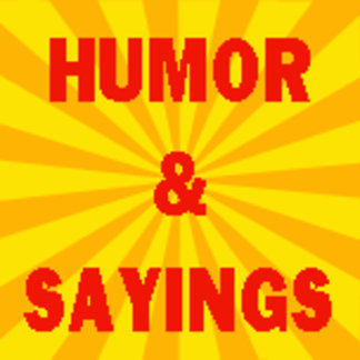 HUMOR & SAYINGS
