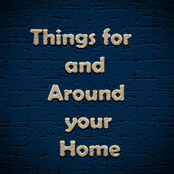 Things for and Around your Home