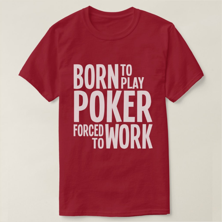 Born to Play Poker Forced to Work