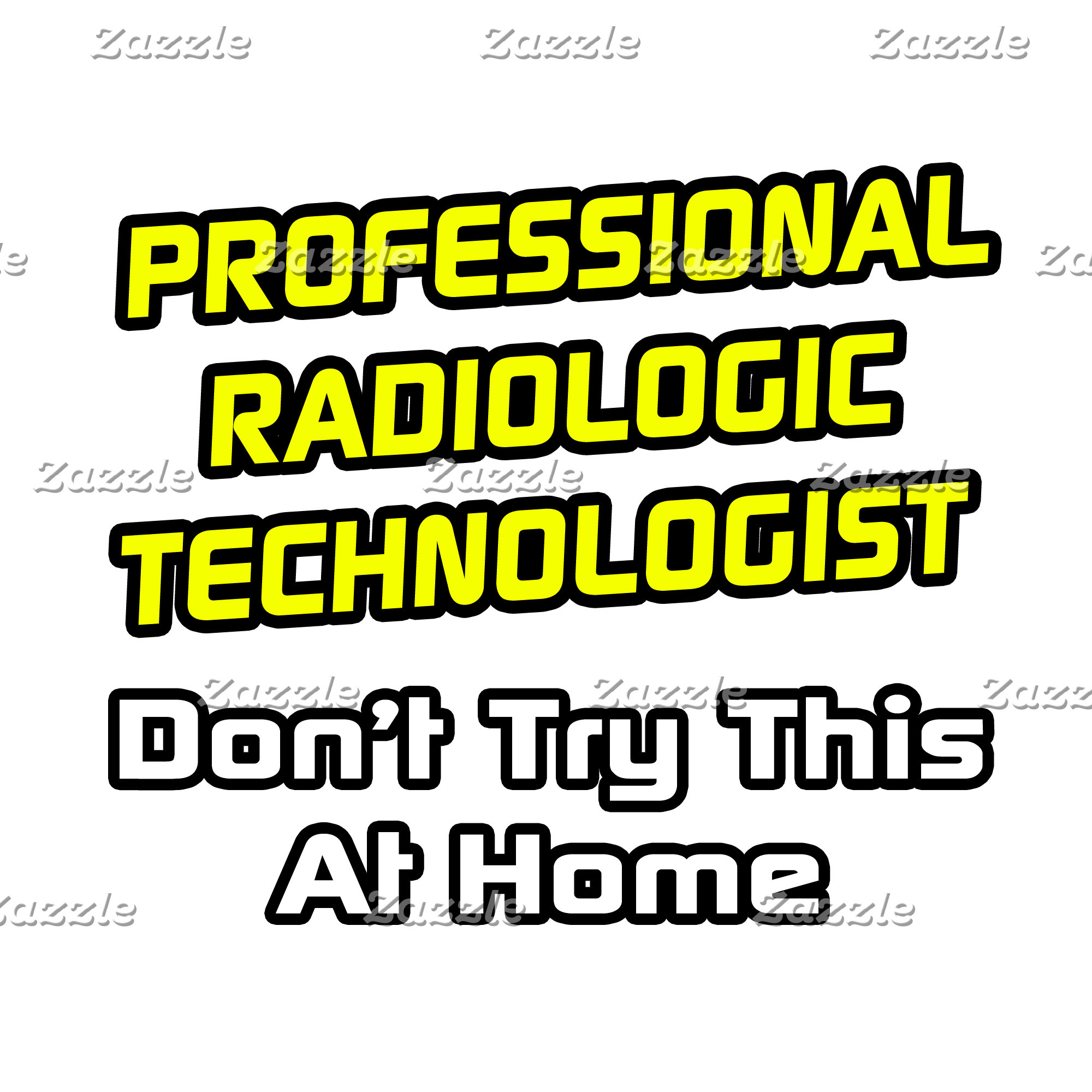 Professional Radiologic Technologist .. Joke