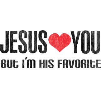 Jesus Loves You, but I'm His Favorite (WASHED LOOK