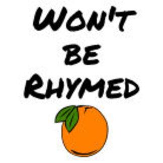 """Won't Be Rhymed"""