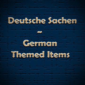 Deutsche Sachen ~ German Themed Items