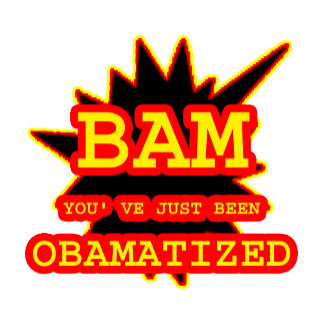 BAM YOU' VE JUST BEEN  OBAMATIZED  jGibney The MU